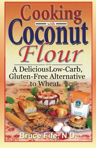 CoccoMio Cooking with Coconut Flour A Delicious Low-Carb, Gluten-Free Alternative to Wheat by Bruce Fife front cover