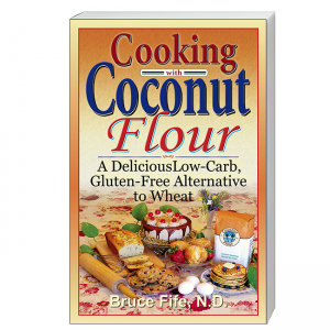 CoccoMio Cooking with Coconut Flour A Delicious Low-Carb, Gluten-Free Alternative to Wheat by Bruce Fife