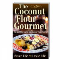 CoccoMio The Coconut Flour Gourmet 150 Delicious Gluten-Free Coconut Flour Recipes by Bruce Fife and Leslie Fife